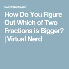 How Do You Figure Out Which of Two Fractions is Bigger? | Virtual Nerd