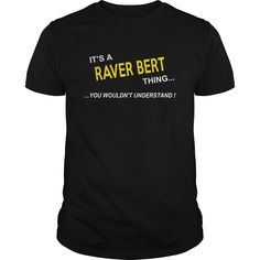 Raver Bert, It's Raver Bert Thing YOU WOULDNT UNDERSTAND, Raver Bert Tshirt, Raver Bert Tshirts, Raver Bert T-Shirts, Raver Bert T-Shirt, tee Shirt Hoodie Sweat Vneck #gift #ideas #Popular #Everything #Videos #Shop #Animals #pets #Architecture #Art #Cars #motorcycles #Celebrities #DIY #crafts #Design #Education #Entertainment #Food #drink #Gardening #Geek #Hair #beauty #Health #fitness #History #Holidays #events #Home decor #Humor #Illustrations #posters #Kids #parenting #Men #Outdoors…
