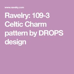 Ravelry: 109-3 Celtic Charm pattern by DROPS design