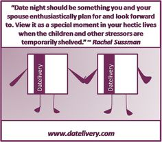 """""""Date night should be something you and your spouse enthusiastically plan for and look forward to. View it as a special moment in your hectic lives when the children and other stressors are temporarily shelved."""" ~ Rachel Sussman #DateNight #Datelivery"""