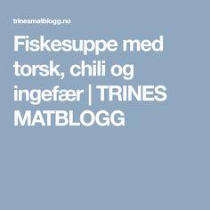 Fiskesuppe med torsk, chili og ingefær | TRINES MATBLOGG