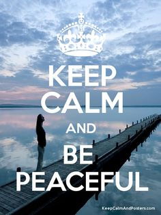 KEEP CALM AND BE  PEACEFUL Poster by Manon Day