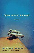 Matthew Sharpe:  You Were Wrong