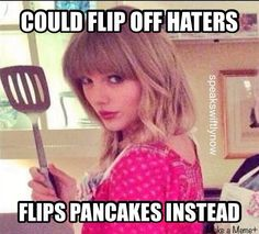 Don't waste your time on haters! Get you some pancakes and it's all good
