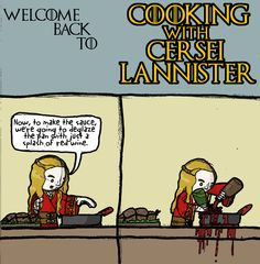 GoT humour: Cooking with Cersei Lannister! (reminiscent of Rory Bremner as Keith Floyd. Game Of Thrones Books, Game Of Thrones Fans, Hbo Tv Series, Cersei Lannister, Khal Drogo, Mother Of Dragons, Beautiful Artwork, Beautiful Moon, Favorite Tv Shows