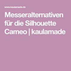 Messeralternativen für die Silhouette Cameo | kaulamade