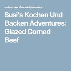 Susi's Kochen Und Backen Adventures: Glazed Corned Beef Roast Steak, Irish Recipes, Corned Beef, World Recipes, Glaze, Meals, Enamel, Recipes