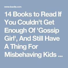 14 Books to Read If You Couldn't Get Enough Of 'Gossip Girl', And Still Have A Thing For Misbehaving Kids And Rich Girls