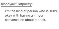 Will you have a four hour conversation with me about books.