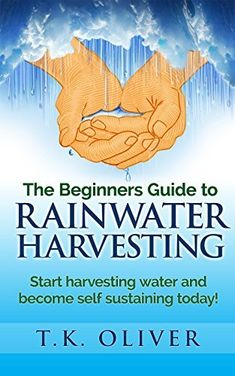 The Beginners Guide to Rainwater Harvesting.: Start harvesting water and become self sustaining today! Self Sustaining, Rainwater Harvesting System, Water From Air, Water Collection, Water Storage, All Nature, Water Conservation, Water Systems, Water Plants