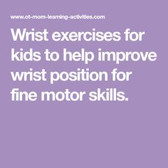 Wrist exercises for kids to help improve wrist position for fine motor skills.