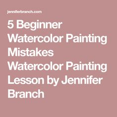 5 Beginner Watercolor Painting Mistakes Watercolor Painting Lesson by Jennifer Branch