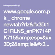 www.google.com.pk _ chrome newtab?rlz=1C1RLNS_enPK714PK715&espv=2&ie=UTF-8