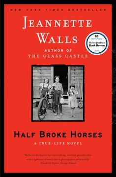 Half Broke Horses by Jeannette Walls (the author of The Glass Castle--amazing, AMAZING memoir!!!)