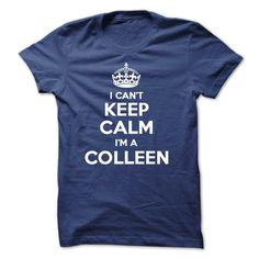 I cant keep calm Im 【title】 a COLLEENHi COLLEEN, you should not keep calm as you are a COLLEEN, for obvious reasons. Get your T-shirt today and let the world know it.I cant keep calm Im a COLLEEN