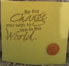 Be the change, using a penny.