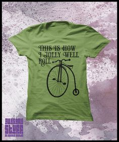 Bicycle tshirt, Penny Farthing This is how I jolly well roll Womens t shirt @Lauren Christopher