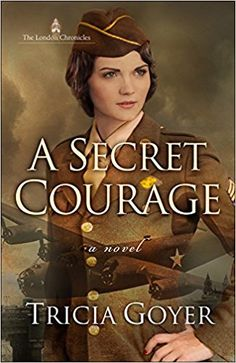 A Secret Courage (The London Chronicles): Tricia Goyer: 9780736965125: Amazon.com: Books