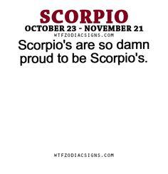 Scorpio's are so damn proud to be Scorpio's. - WTF Zodiac Signs Daily Horoscope!