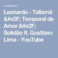 Leonardo - Talismã / Temporal de Amor / Solidão ft. Gusttavo Lima - YouTube