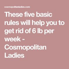These five basic rules will help you to get rid of 6 lb per week - Cosmopolitan Ladies