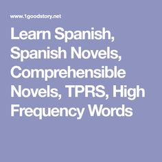 Learn Spanish, Spanish Novels, Comprehensible Novels, TPRS, High Frequency Words