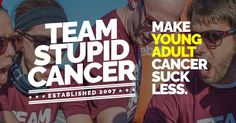 Team Stupid Cancer is your opportunity to make cancer suck less for young adults, by joining a Ragnar team. All proceeds benefit Stupid Cancer, the largest charity comprehensively addressing young adult cancer.