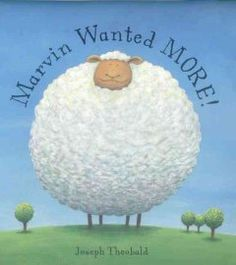 Friday, January 8, 2016. Since Marvin the sheep is not happy with the way he is, he decides to keep eating until there's nothing more to eat, in a new edition of a silly tale about self-acceptance that comes with a tactile element on the cover.