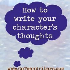 How to Write Your Character's Thoughts  http://goteenwriters.blogspot.com/2013/10/how-to-write-your-characters-thoughts.html  https://www.facebook.com/PoorManPublishing