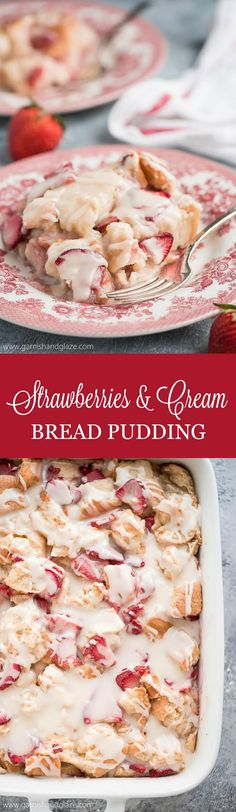 Enjoy your favorite berry in this scrumptious STRAWBERRIES AND CREAM BREAD PUDDING topped with the most delicious creamy glaze. #strawberries #breadpudding #summerdessert