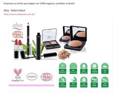 Empresas ou linhas que alegam ser 100% veganas, vendidas no Brasil: http://belezavegan.blogspot.com.br/search/label/Como%20ler%20r%C3%B3tulos  http://www.alvabrasil.com.br/