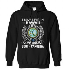 I Love I May Live In Hawaii But I Was Made In South Carolina T shirts