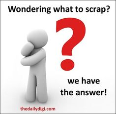 The Daily Digi - What to Scrap (Awesome inspiration!}