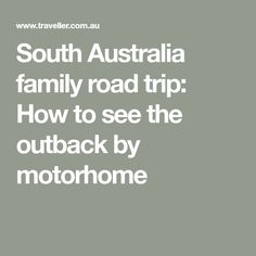 South Australia family road trip: How to see the outback by motorhome Family Road Trips, Family Travel, South Australia, Motorhome, Family Trips, Rv, Motor Homes, Mobile Home, Camper