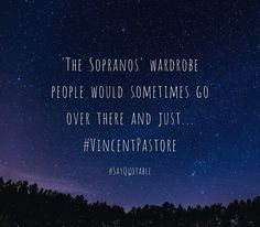 Quotes about 'The Sopranos' wardrobe people would sometimes go over there and just... #VincentPastore   with images background, share as cover photos, profile pictures on WhatsApp, Facebook and Instagram or HD wallpaper - Best quotes