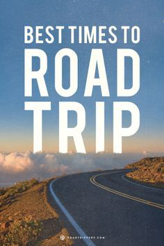 The best times in your life to go on a road trip!