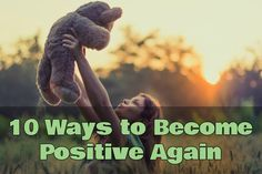 10 Ways to Become Positive Again
