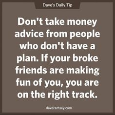 Don't take money advice from people who don't have a plan.