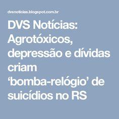 DVS Notícias: Agrotóxicos, depressão e dívidas criam 'bomba-relógio' de suicídios no RS