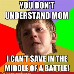 SO... MANY... TIMES. I cannot tell you HOW many times I had to say this... - Gosh Mom learn Pokemon already !