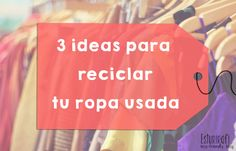 Esturirafi - Blog eco-friendly: 3 ideas para reciclar tu ropa usada