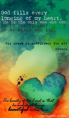 He fills the longing of my heart.