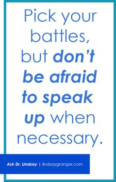 """""""Pick your battles, but don't be afraid to speak up when necessary."""" 