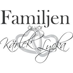 Väggord: Familjen är vår Kärlek & Lycka