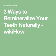 3 Ways to Remineralize Your Teeth Naturally - wikiHow