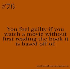 It's so true. I feel like I have betrayed the book by watching the movie first.
