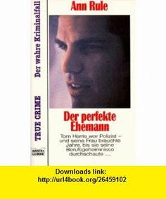 Der perfekte Ehemann. (9783404139927) Ann Rule , ISBN-10: 3404139925  , ISBN-13: 978-3404139927 ,  , tutorials , pdf , ebook , torrent , downloads , rapidshare , filesonic , hotfile , megaupload , fileserve