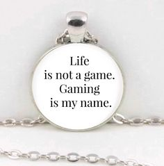 "Quote Pendant,""Life is not a game. Gaming is my name."" Necklace Jewelry by CraftyClosetCreation on Etsy"