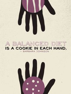 """""""A balanced diet is a cookie in each hand."""" - Barbara Johnson 24 Best Quotes Ever About Food. Funny Diet Quotes, Food Quotes, Cooking Quotes, Drink Quotes, Health Quotes, Quotes Quotes, Great Quotes, Quotes To Live By, Awesome Quotes"""