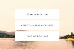 How To find more clients. 10 Ways You Can Help Your Dream Clients Find You Online